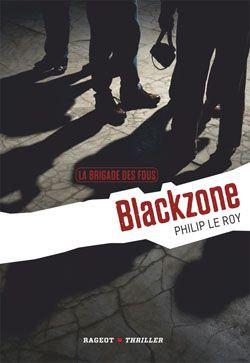 La Brigade des fous : Blackzone   Rageot.fr