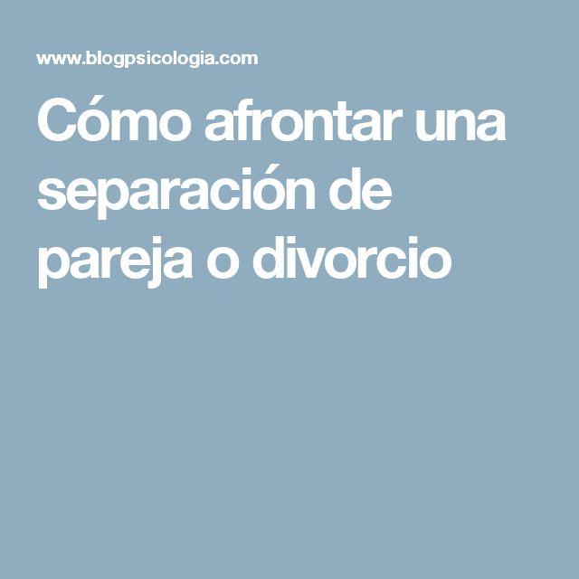 Cómo afrontar una separación de pareja o divorcio