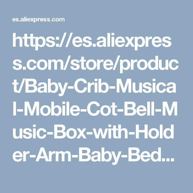 https://es.aliexpress.com/store/product/Baby-Crib-Musical-Mobile-Cot-Bell-Music-Box-with-Holder-Arm-Baby-Bed-Hanging-Rattle-Toys/2334143_32755917671.html