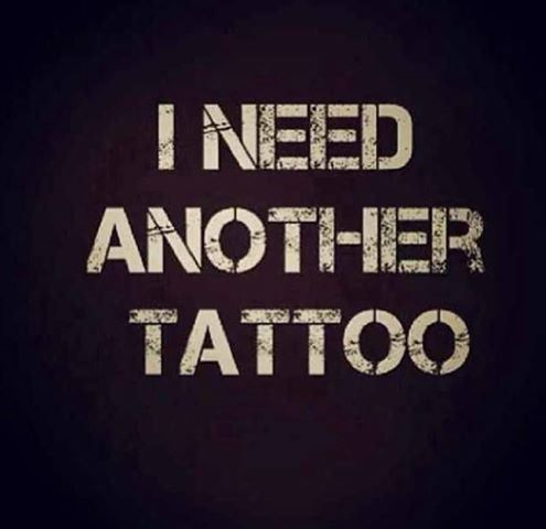 I NEED ANOTHER TATTOO #InkedMagazine #meme #quote