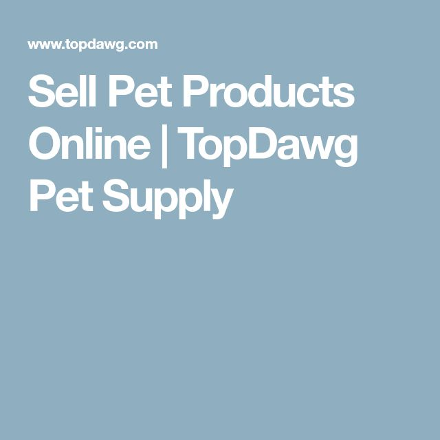 Sell Pet Products Online | TopDawg Pet Supply