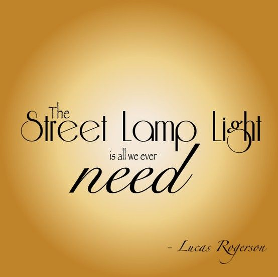 """The street lamp light is all we ever need..."" -Street Lamp Sigh by Lucas Rogerson"