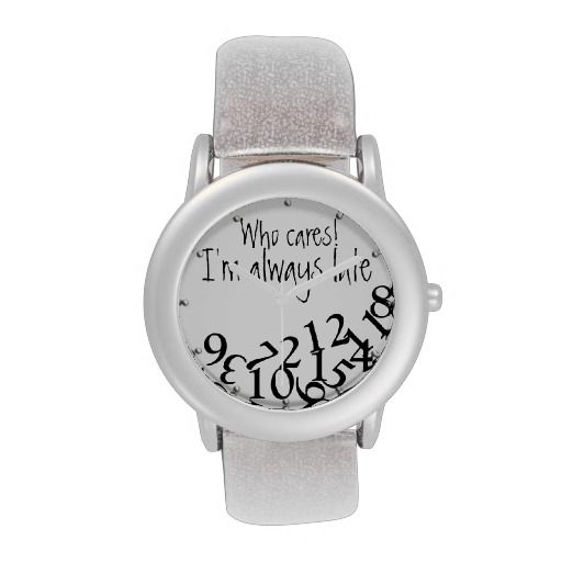 Funny Who Cares, I'm Always Late Numbers Face Wrist watch $48.95