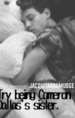 Read Chapter 1 from the story Try Being Cameron Dallas's sister by jacquitaraumudge (Jacqui 🤷♀️) with 28,935 reads. t...
