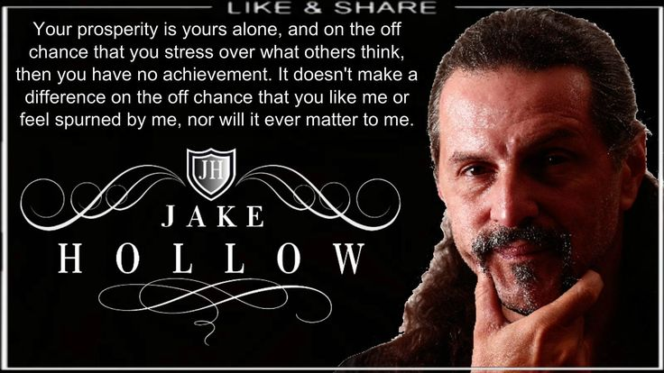 """Your prosperity is yours alone, and on the off chance that you stress over what others think, then you have no achievement. It doesn't make a difference on the off chance that you like me or feel spurned by me, nor will it ever matter to me."" - Jake Hollow"