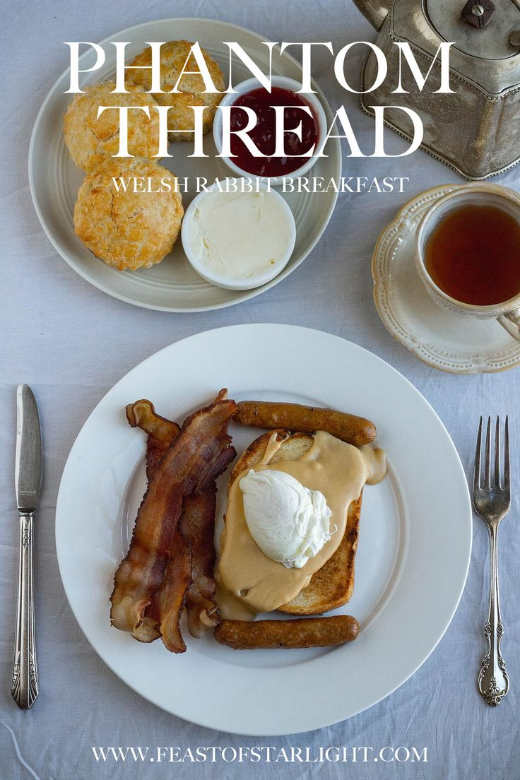 A recipe for welsh rarebit with a poached egg, bacon, scones, cream, jam, tea, and some sausages inspired but the Oscar nominee film, Phantom Thread, starring Daniel Day-Lewis.