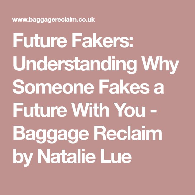 Future Fakers: Understanding Why Someone Fakes a Future With You - Baggage Reclaim by Natalie Lue