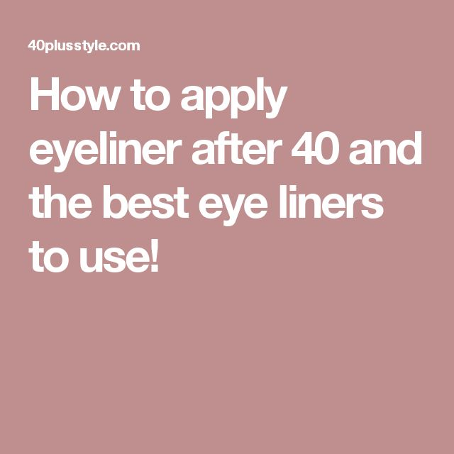 How to apply eyeliner after 40 and the best eye liners to use!