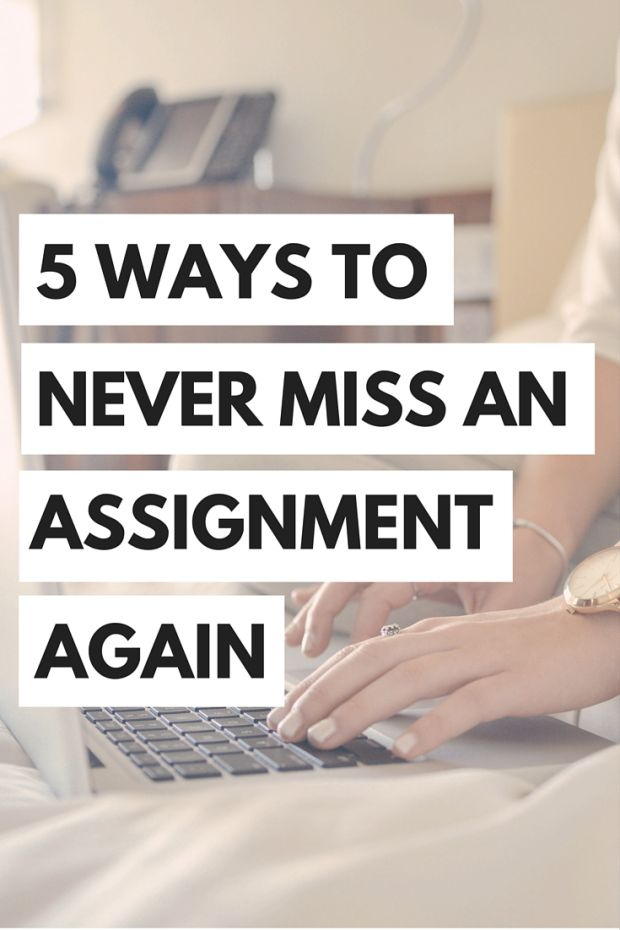 5 ways to make sure that you never miss a college assignment again!