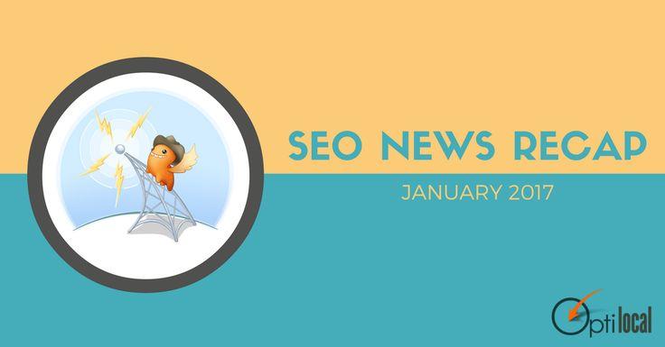 Check out our January SEO News Recap for the latest #SEO, #SEM, #socialmedia news & updates: http://optilocal.org/seo-news-recap-january-2017/
