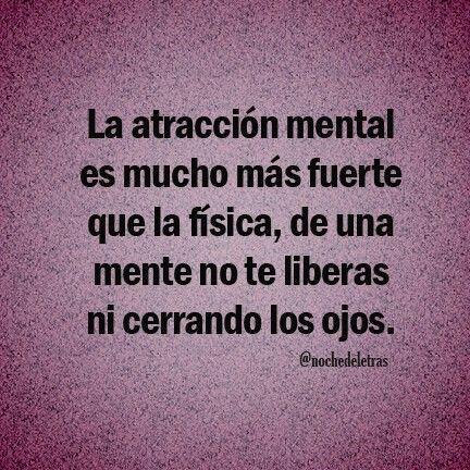 ... La atracción mental es mucho más fuerte que la física, de una mente no te liberas ni cerrando los ojos.