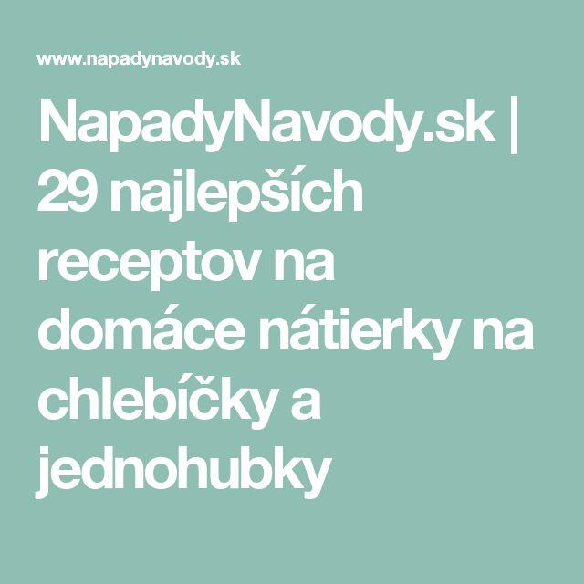 NapadyNavody.sk | 29 najlepších receptov na domáce nátierky na chlebíčky a jednohubky