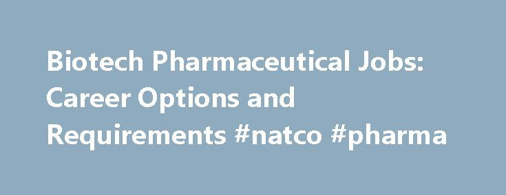 Biotech Pharmaceutical Jobs: Career Options and Requirements #natco #pharma http://pharma.remmont.com/biotech-pharmaceutical-jobs-career-options-and-requirements-natco-pharma/  #biotech pharma jobs # Biotech Pharmaceutical Jobs: Career Options and Requirements EdD in Organizational Leadership – Health Care Administration MBA: Health Systems Management MS in Health Care Administration Master of Public Administration – Health Care Management BS in Health Sciences: Professional Development…