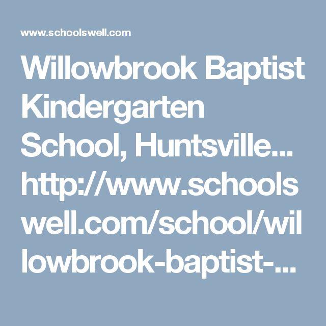 Willowbrook Baptist Kindergarten School, Huntsville... http://www.schoolswell.com/school/willowbrook-baptist-kindergarten-school-huntsville.html