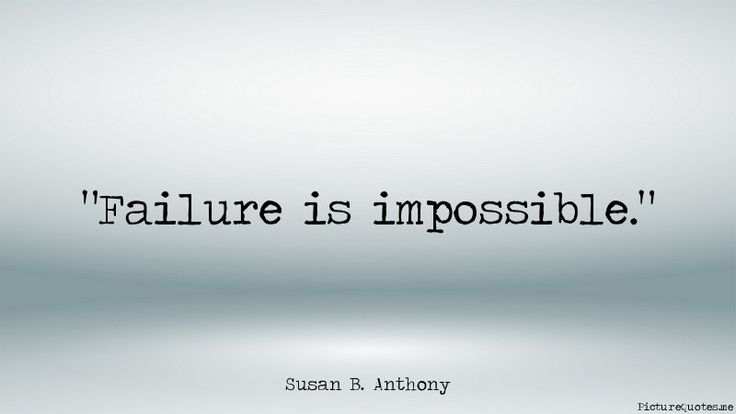 Failure is impossible. - Susan B. Anthony | id: 5025