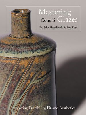 Kiln Books: Mastering Cone 6 Glazes, by John Hesselberth and Ron Roy