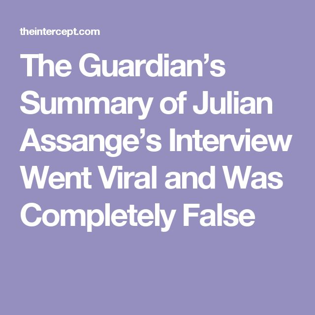 The Guardian's Summary of Julian Assange's Interview Went Viral and Was Completely False
