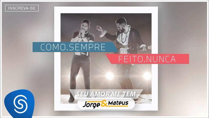 Jorge & Mateus - Seu Amor me Tem - [Como Sempre Feito Nunca] (Áudio Ofic...