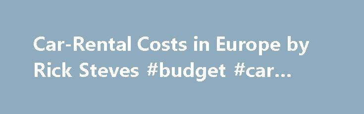 Car-Rental Costs in Europe by Rick Steves #budget #car #sales http://car.remmont.com/car-rental-costs-in-europe-by-rick-steves-budget-car-sales/  #rent a car prices # Car-Rental Costs Once you re out exploring Slovenia s Julian Alps, the costs and hassle of your car rental are all worth it. By Rick Steves Renting a car in Europe tends to be more expensive and more complicated than in the US, due to byzantine insurance options and other […]The post Car-Rental Costs in Europe by Rick Steves…