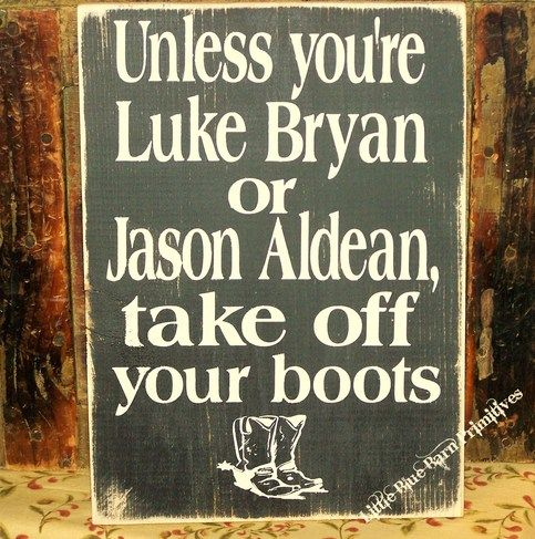 Unless You're Luke Bryan or Jason Aldean Take Off Your Boots from Little Blue Barn Primitives
