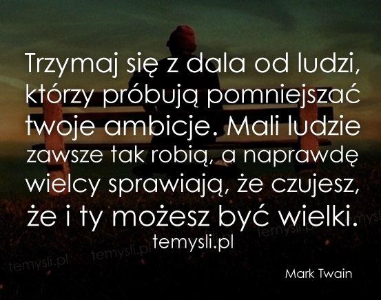 Trzymaj się z dala od ludzi... - Mark Twain
