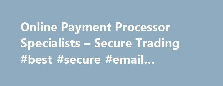 Online Payment Processor Specialists – Secure Trading #best #secure #email #providers http://new-orleans.remmont.com/online-payment-processor-specialists-secure-trading-best-secure-email-providers/  # Your payments partner RFU agrees partnership with Secure Trading Are you new to online payments? Payment methods Security services Merchant services Json API How an online payments processor can help you For any online business that wants to grow, Secure Trading is your ideal partner. Whether…