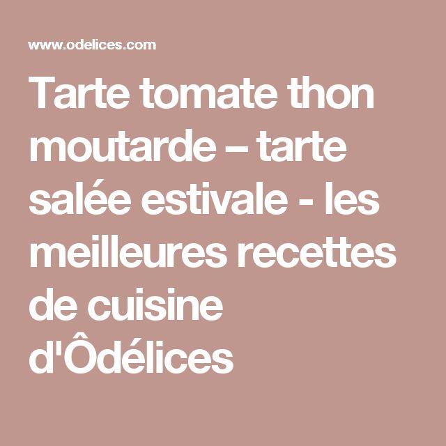Tarte tomate thon moutarde – tarte salée estivale - les meilleures recettes de cuisine d'Ôdélices