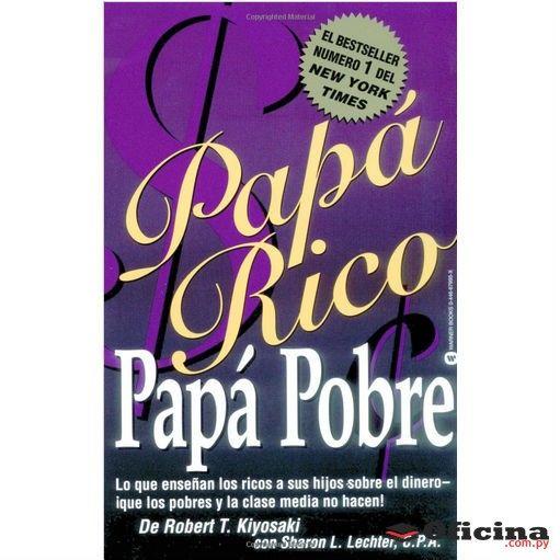 Padre rico Padre Pobre: Que les enseñan los ricos a sus hijos acerca del dinero.