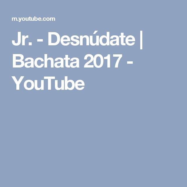 Jr. - Desnúdate | Bachata 2017 - YouTube