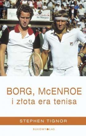 Borg, McEnroe i złota era tenisa   Stephen Tignor  Przeł. Jacek Sikora