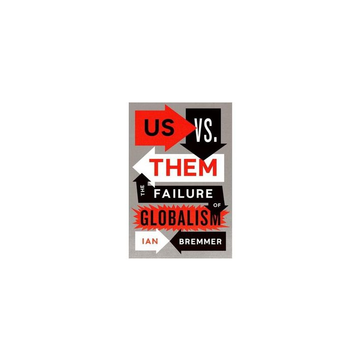 Us Vs. Them : The Failure of Globalism (Hardcover) (Ian Bremmer)