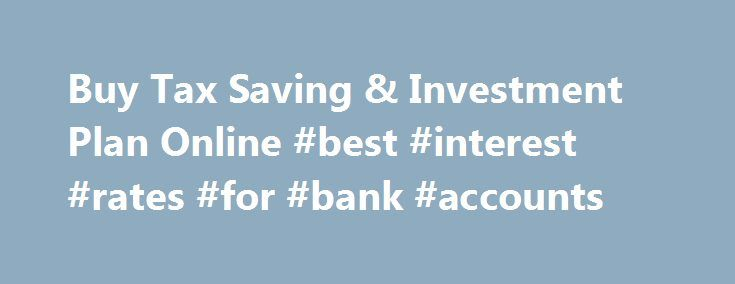 Buy Tax Saving & Investment Plan Online #best #interest #rates #for #bank #accounts http://savings.nef2.com/buy-tax-saving-investment-plan-online-best-interest-rates-for-bank-accounts/  Aviva Products sitemap footer marquee As per the notification of Government of India, we will be accepting cash for premium payments only in denominations of Rs 100 & below. To know more about the notification Click here   Aviva completes the acquisition of an additional 23% share in Aviva India. Read more…