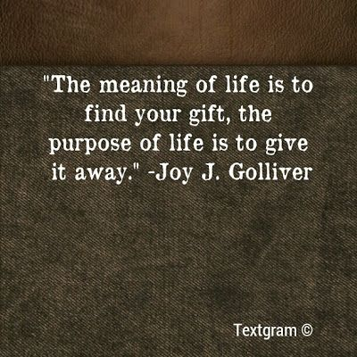 The meaning of life is to find your gift; the purpose of life is to give it away.