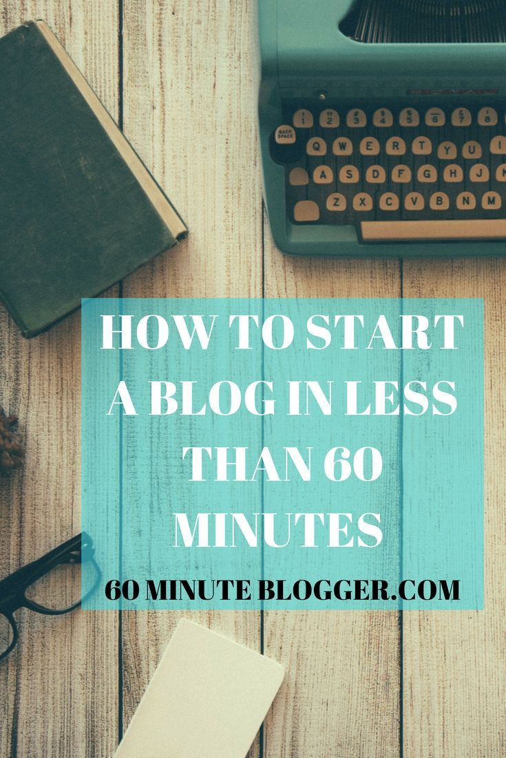 How To Start A Blog In Less Than 60 Minutes