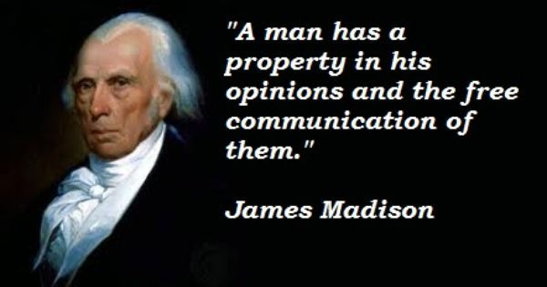 President James Madison quote on freedom of opinion and speaking ...