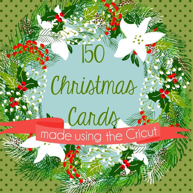 150 Christmas cards made using the Cricut