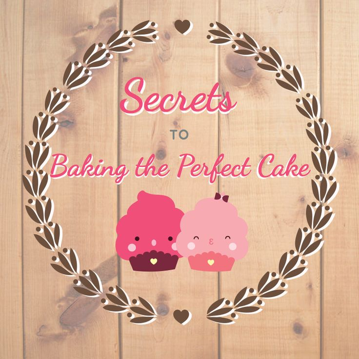 Secrets to baking the perfect cake