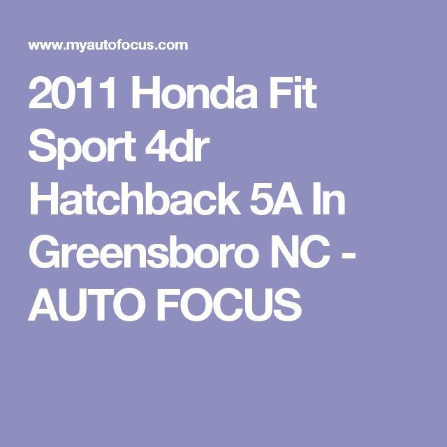 2011 Honda Fit Sport 4dr Hatchback 5A In Greensboro NC - AUTO FOCUS