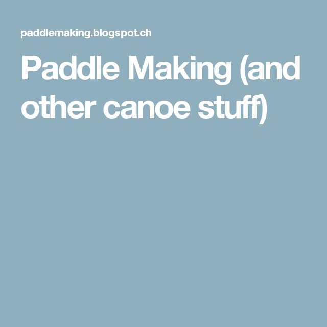 Paddle Making (and other canoe stuff)