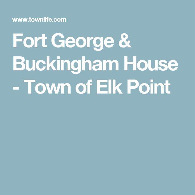 Fort George & Buckingham House - Town of Elk Point