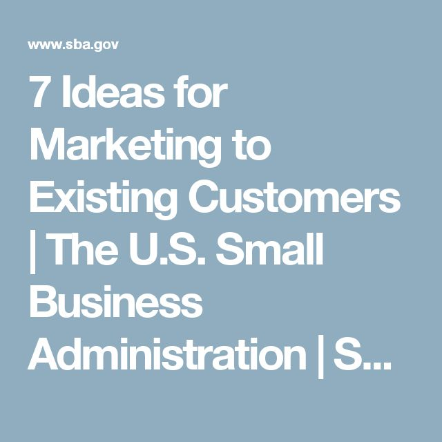 7 Ideas for Marketing to Existing Customers | The U.S. Small Business Administration | SBA.gov