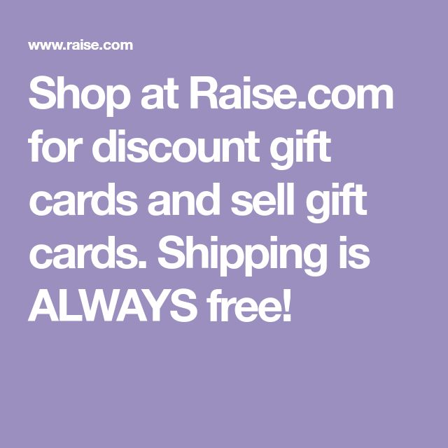 Shop at Raise.com for discount gift cards and sell gift cards. Shipping is ALWAYS free!