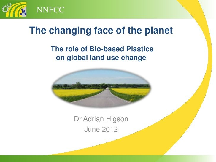 The role of bio based plastics on global land use change by NNFCC - The Bioeconomy Consultants, via Slideshare