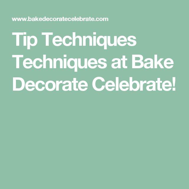 Tip Techniques Techniques at Bake Decorate Celebrate!