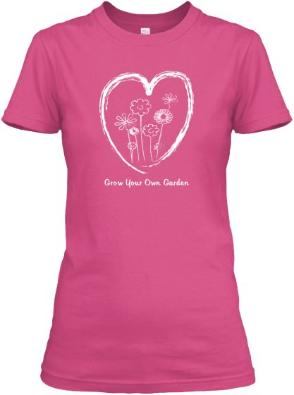 Grow Your Own Garden Tee Shirts | Teespring