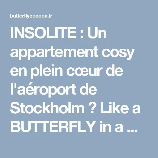 INSOLITE : Un appartement cosy en plein cœur de l'aéroport de Stockholm ⋆ Like a BUTTERFLY in a COCOON