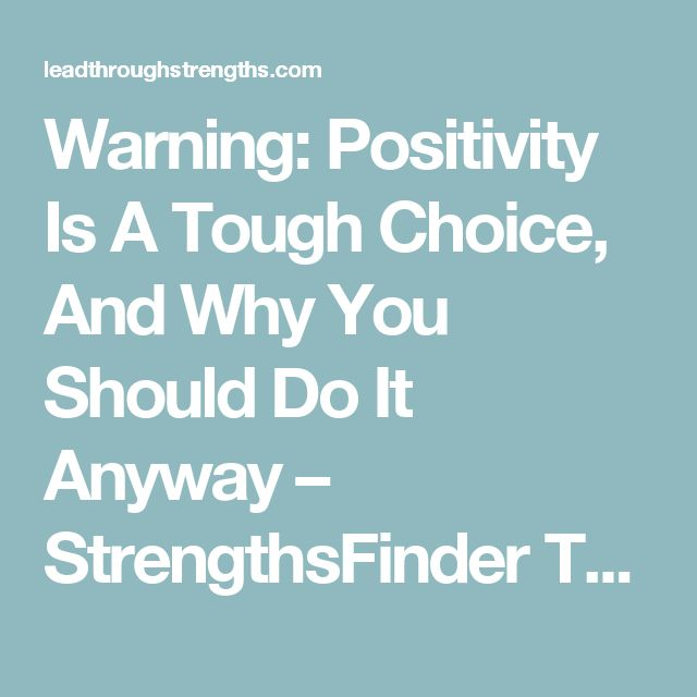 Warning: Positivity Is A Tough Choice, And Why You Should Do It Anyway – StrengthsFinder Talent of Positivity – Lead Through Strengths