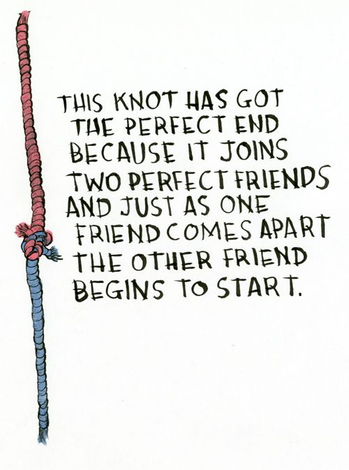 and just as one friend comes apart... ...the other friend begins to start - Dallas Clayton