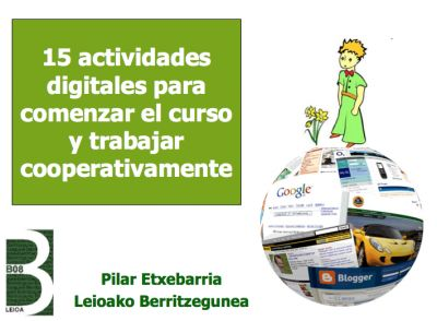 Conjunto de Actividades TIC para comenzar el curso escolar de forma cooperativa, aportación realizada por orientación andújar: voki, PDI, google maps,...