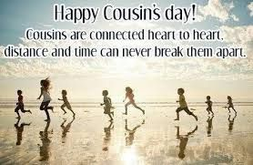 July 24 National Cousins Day. Happy Cousin's Day to all my wonderful cousins!